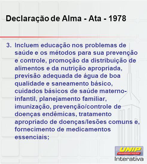 Declaração de Alma - Ata - 1978 3.Incluem educação nos problemas de saúde e os métodos para sua prevenção e controle, promoção da distribuição de alim