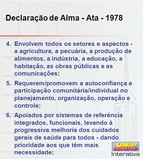 Declaração de Alma - Ata - 1978 4.Envolvem todos os setores e aspectos - a agricultura, a pecuária, a produção de alimentos, a indústria, a educação,