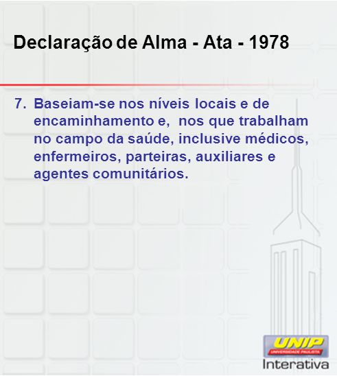 Declaração de Alma - Ata - 1978 7.Baseiam-se nos níveis locais e de encaminhamento e, nos que trabalham no campo da saúde, inclusive médicos, enfermei