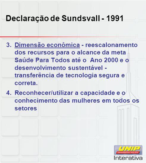 Declaração de Sundsvall - 1991 3.Dimensão econômica - reescalonamento dos recursos para o alcance da meta Saúde Para Todos até o Ano 2000 e o desenvol
