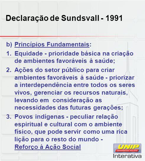 Declaração de Sundsvall - 1991 b)Princípios Fundamentais: 1.Equidade - prioridade básica na criação de ambientes favoráveis à saúde; 2.Ações do setor