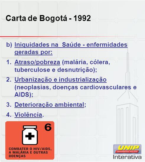 Carta de Bogotá - 1992 b)Iniquidades na Saúde - enfermidades geradas por: 1.Atraso/pobreza (malária, cólera, tuberculose e desnutrição); 2.Urbanização