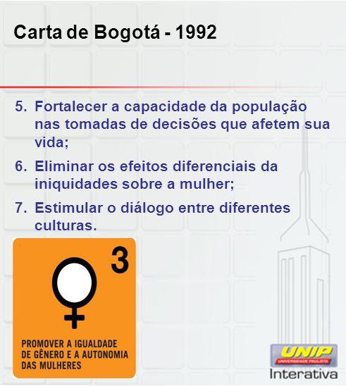 Carta de Bogotá - 1992 5.Fortalecer a capacidade da população nas tomadas de decisões que afetem sua vida; 6.Eliminar os efeitos diferenciais da iniqu