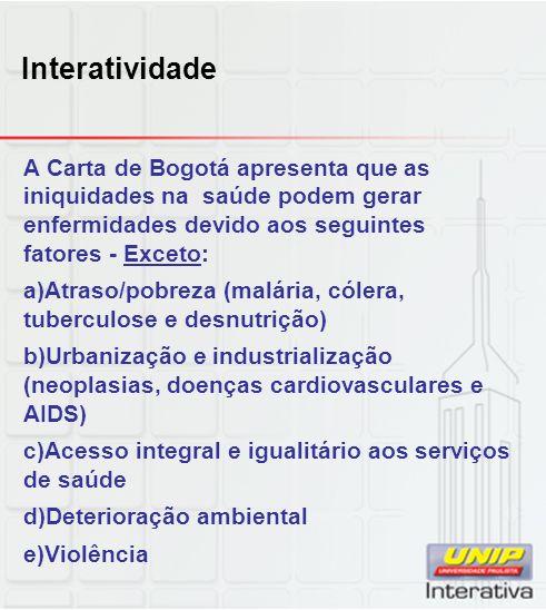Interatividade A Carta de Bogotá apresenta que as iniquidades na saúde podem gerar enfermidades devido aos seguintes fatores - Exceto: a)Atraso/pobrez