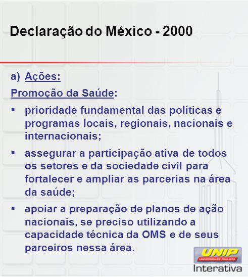 Declaração do México - 2000 a)Ações: Promoção da Saúde: prioridade fundamental das políticas e programas locais, regionais, nacionais e internacionais