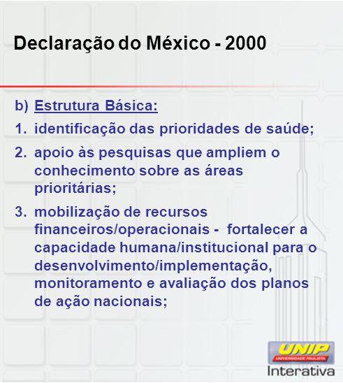 Declaração do México - 2000 b)Estrutura Básica: 1.identificação das prioridades de saúde; 2.apoio às pesquisas que ampliem o conhecimento sobre as áre