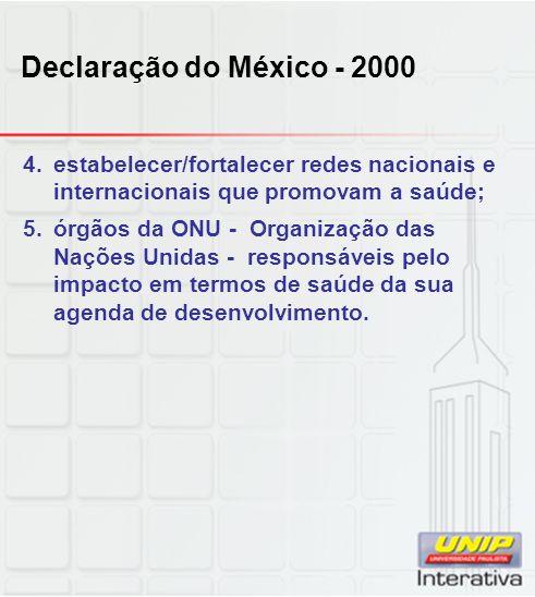 Declaração do México - 2000 4.estabelecer/fortalecer redes nacionais e internacionais que promovam a saúde; 5.órgãos da ONU - Organização das Nações U