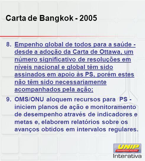 Carta de Bangkok - 2005 8.Empenho global de todos para a saúde - desde a adoção da Carta de Ottawa, um número significativo de resoluções em níveis na