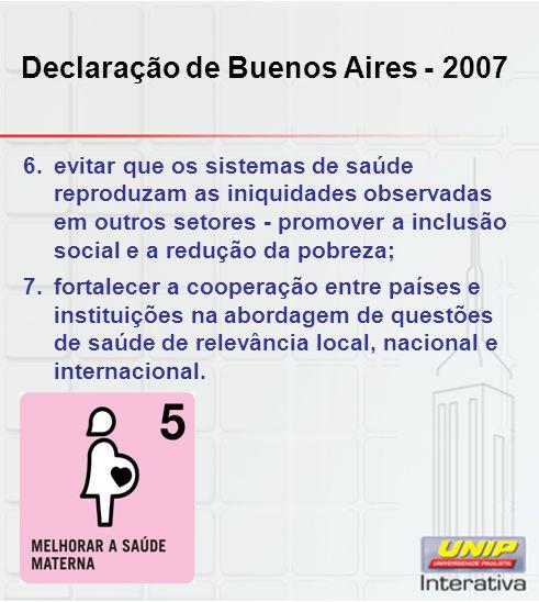 Declaração de Buenos Aires - 2007 6.evitar que os sistemas de saúde reproduzam as iniquidades observadas em outros setores - promover a inclusão socia