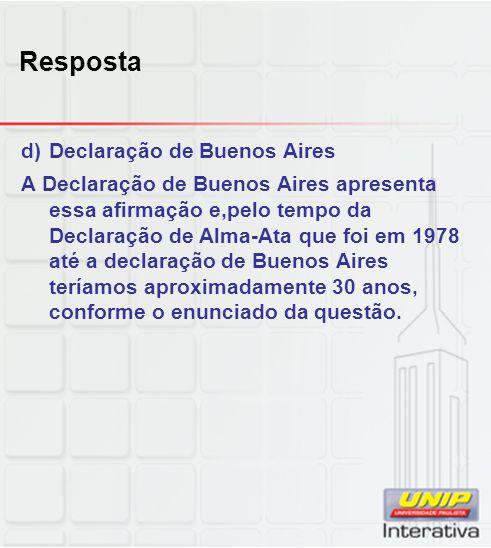 Resposta d)Declaração de Buenos Aires A Declaração de Buenos Aires apresenta essa afirmação e,pelo tempo da Declaração de Alma-Ata que foi em 1978 até
