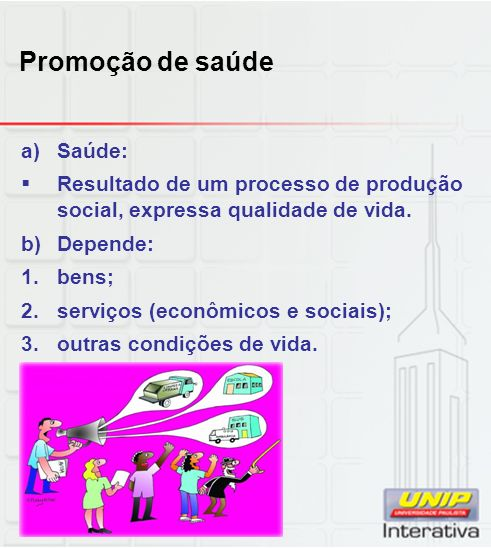 Promoção de saúde a)Saúde: Resultado de um processo de produção social, expressa qualidade de vida. b)Depende: 1.bens; 2.serviços (econômicos e sociai