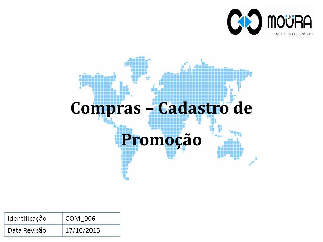 Compras – Cadastro de Promoção IdentificaçãoCOM_006 Data Revisão17/10/2013