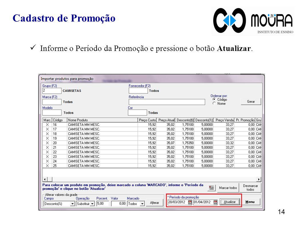 Informe o Período da Promoção e pressione o botão Atualizar. 14 Cadastro de Promoção