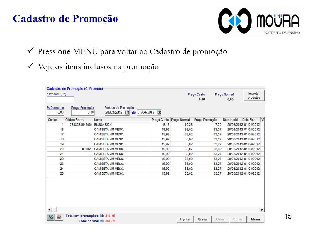 Pressione MENU para voltar ao Cadastro de promoção. Veja os itens inclusos na promoção. 15 Cadastro de Promoção