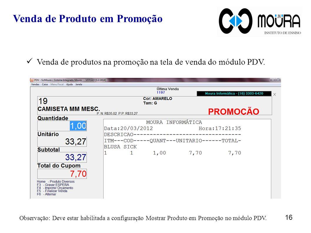 Venda de produtos na promoção na tela de venda do módulo PDV. Venda de Produto em Promoção Observação: Deve estar habilitada a configuração Mostrar Pr