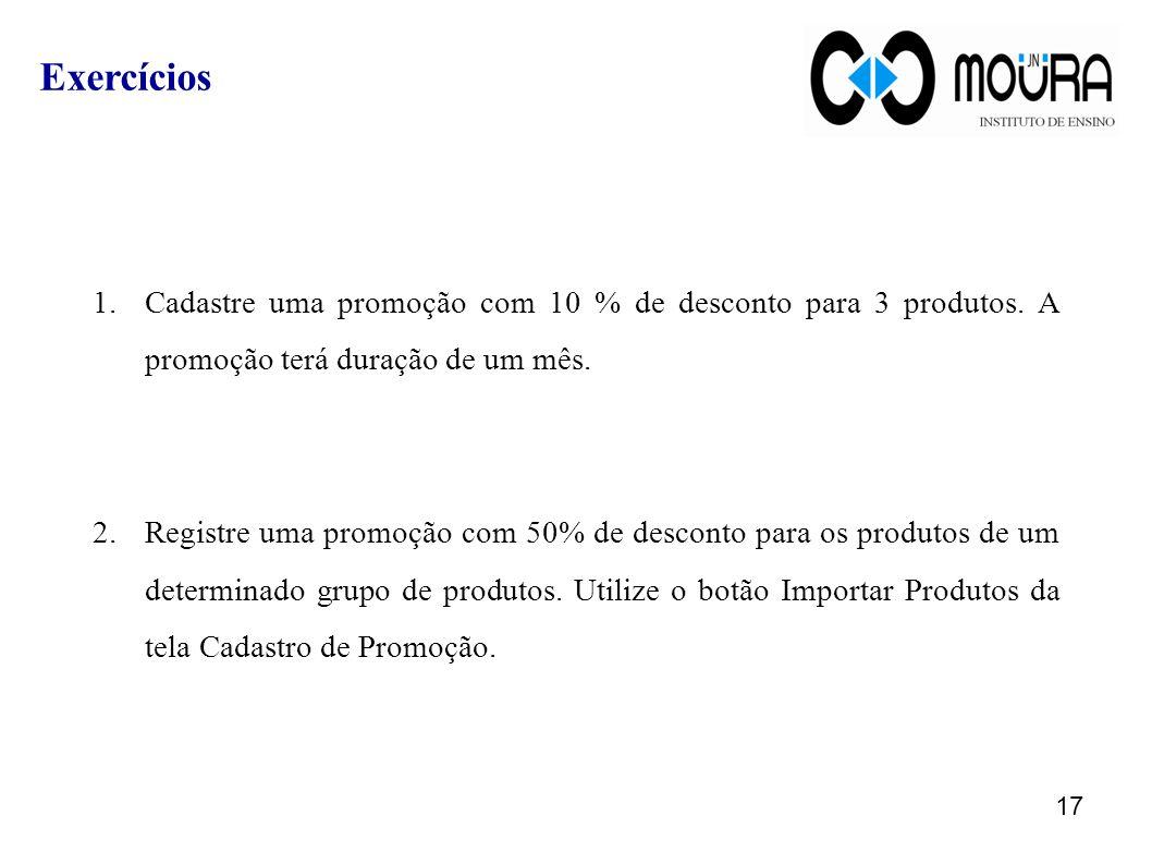 1.Cadastre uma promoção com 10 % de desconto para 3 produtos. A promoção terá duração de um mês. 2.Registre uma promoção com 50% de desconto para os p