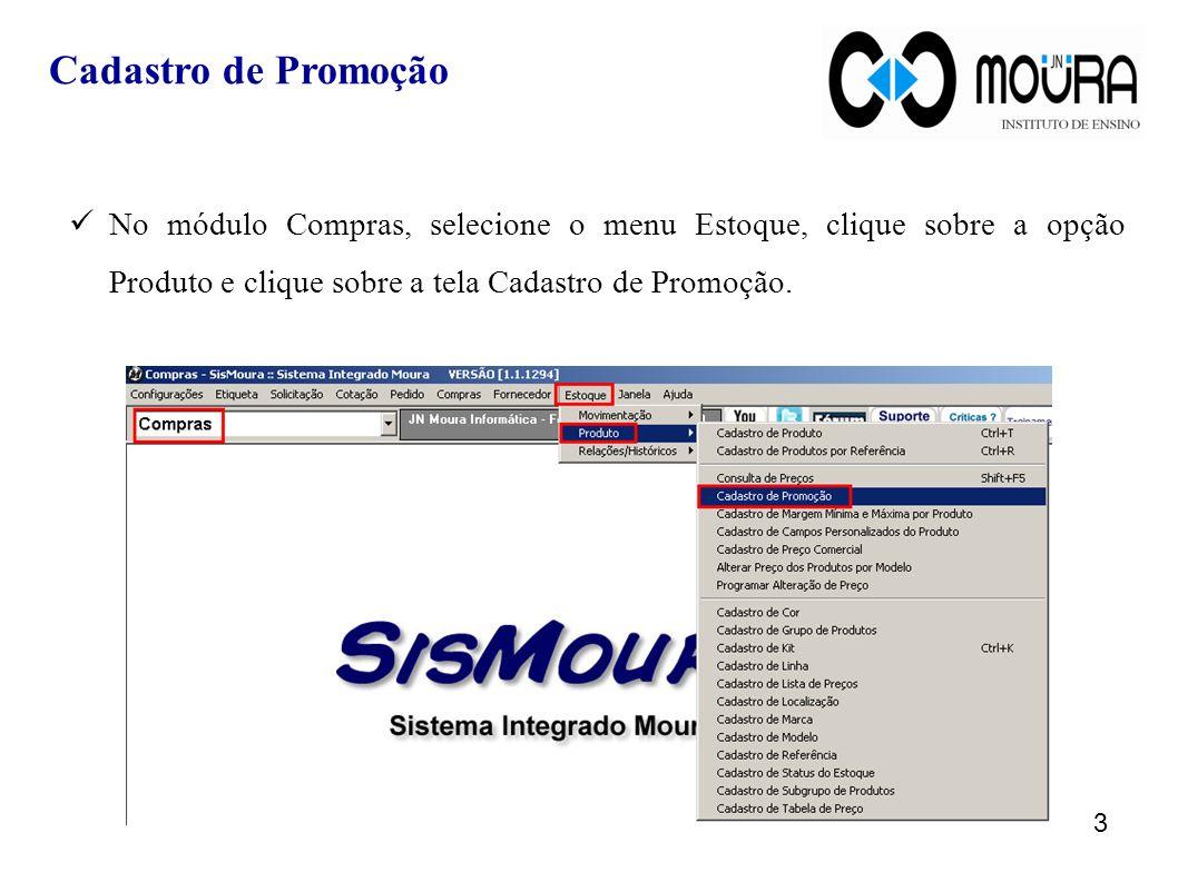 No módulo Compras, selecione o menu Estoque, clique sobre a opção Produto e clique sobre a tela Cadastro de Promoção. Cadastro de Promoção 3