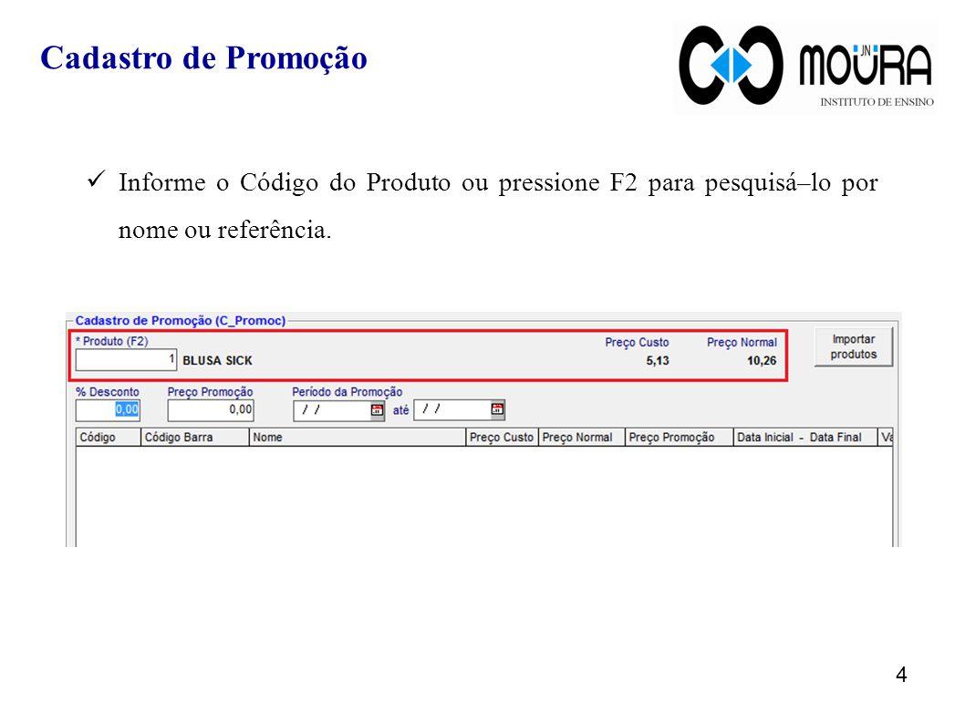 Informe o Código do Produto ou pressione F2 para pesquisá–lo por nome ou referência. 4 Cadastro de Promoção