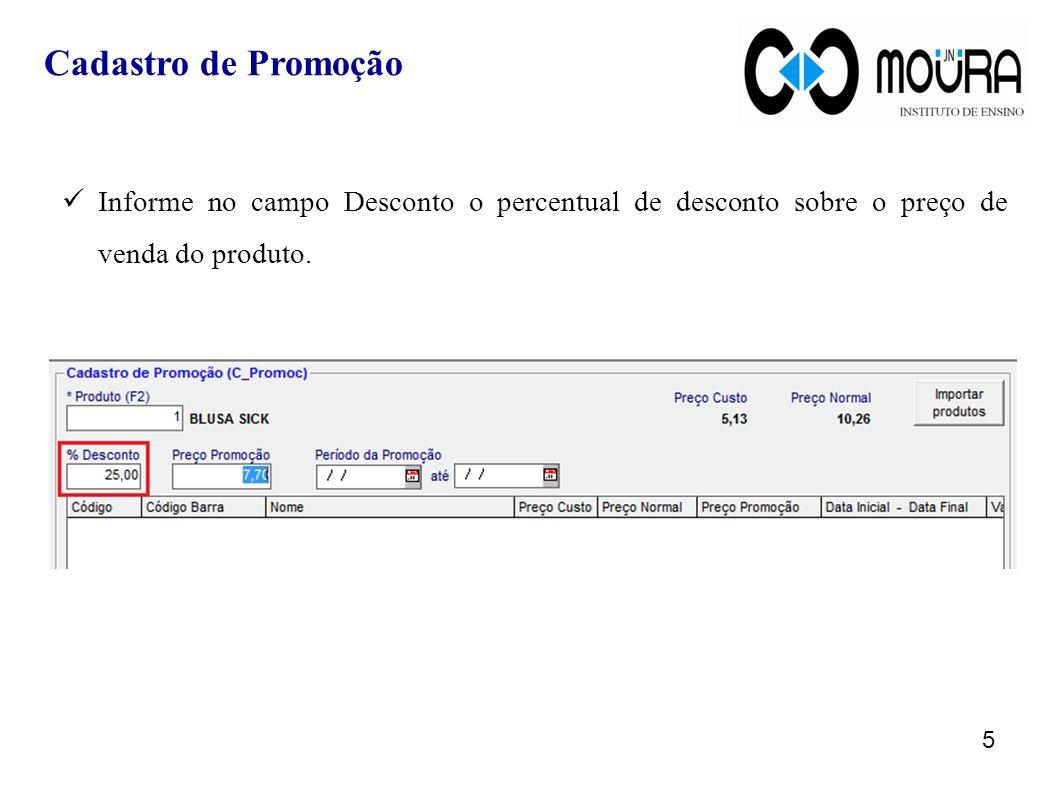 Informe no campo Desconto o percentual de desconto sobre o preço de venda do produto. 5 Cadastro de Promoção