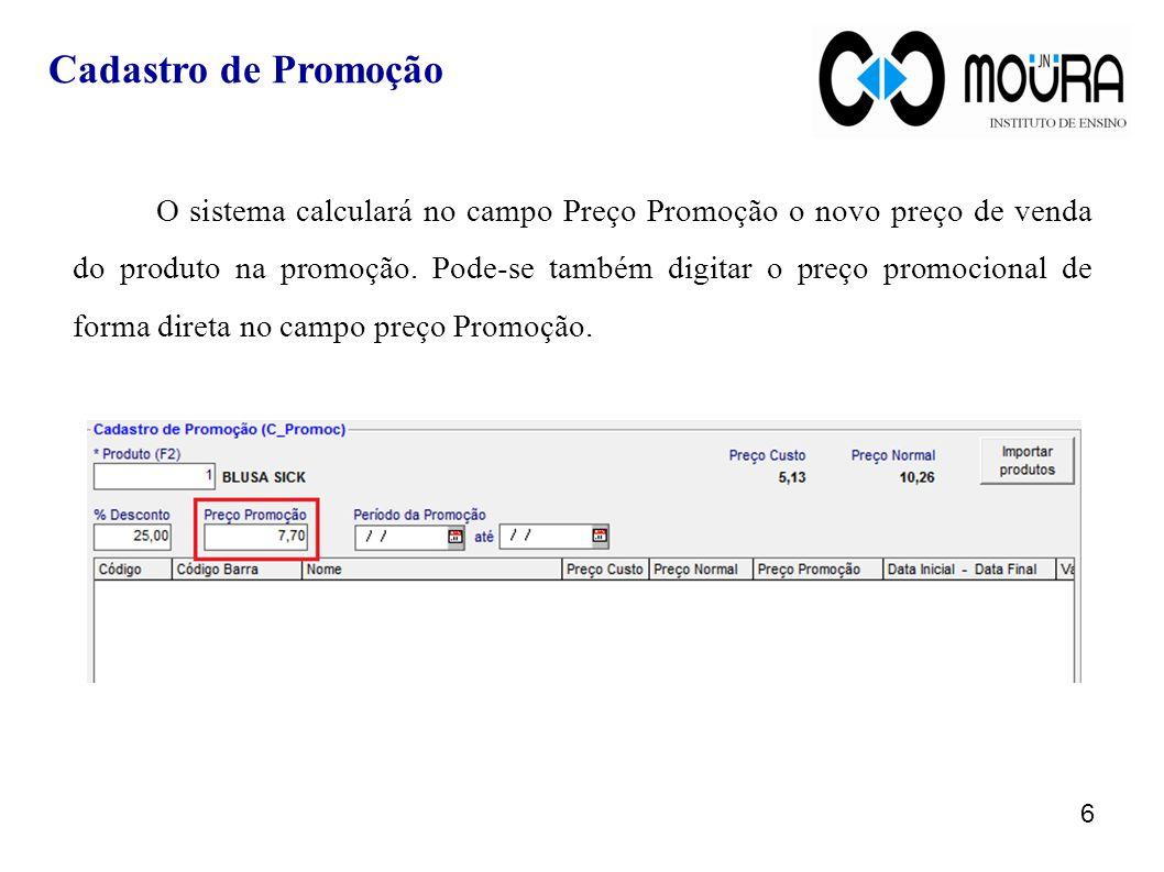 O sistema calculará no campo Preço Promoção o novo preço de venda do produto na promoção. Pode-se também digitar o preço promocional de forma direta n