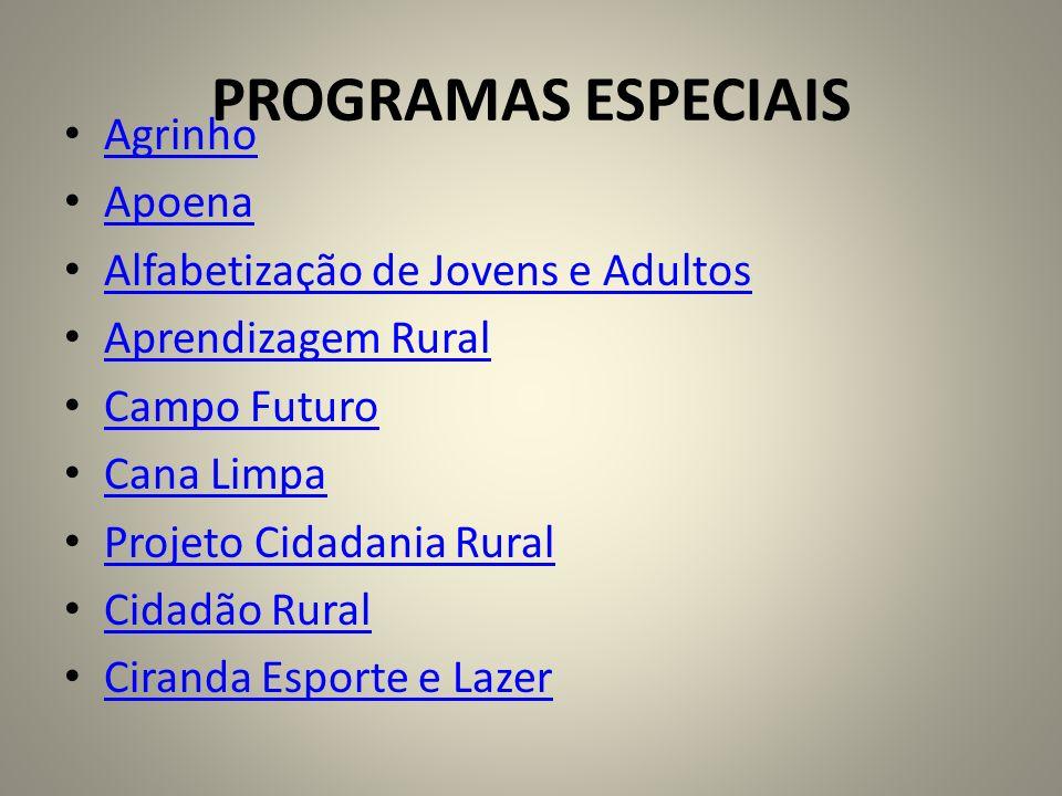 PROGRAMAS ESPECIAIS Agrinho Apoena Alfabetização de Jovens e Adultos Aprendizagem Rural Campo Futuro Cana Limpa Projeto Cidadania Rural Cidadão Rural Ciranda Esporte e Lazer