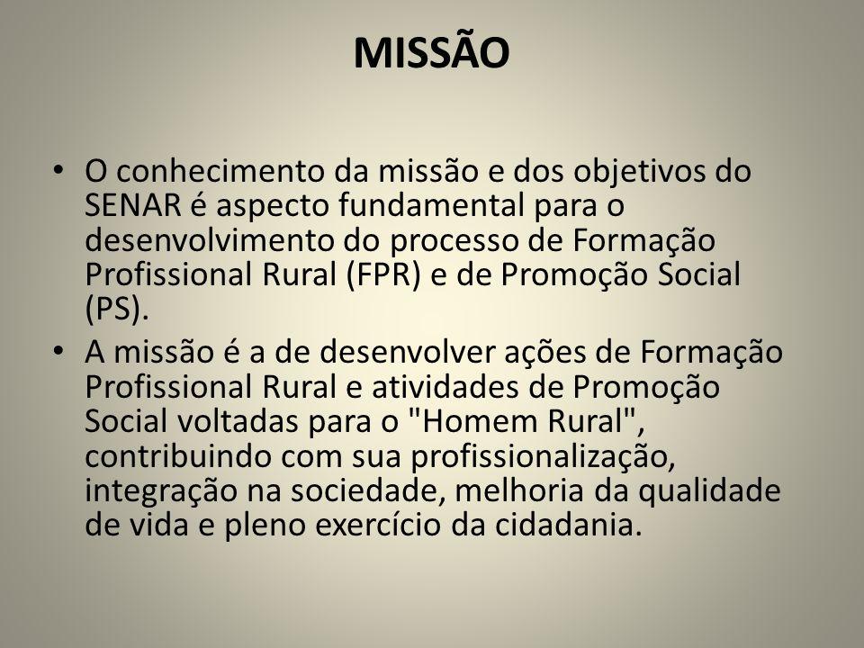 MISSÃO O conhecimento da missão e dos objetivos do SENAR é aspecto fundamental para o desenvolvimento do processo de Formação Profissional Rural (FPR) e de Promoção Social (PS).