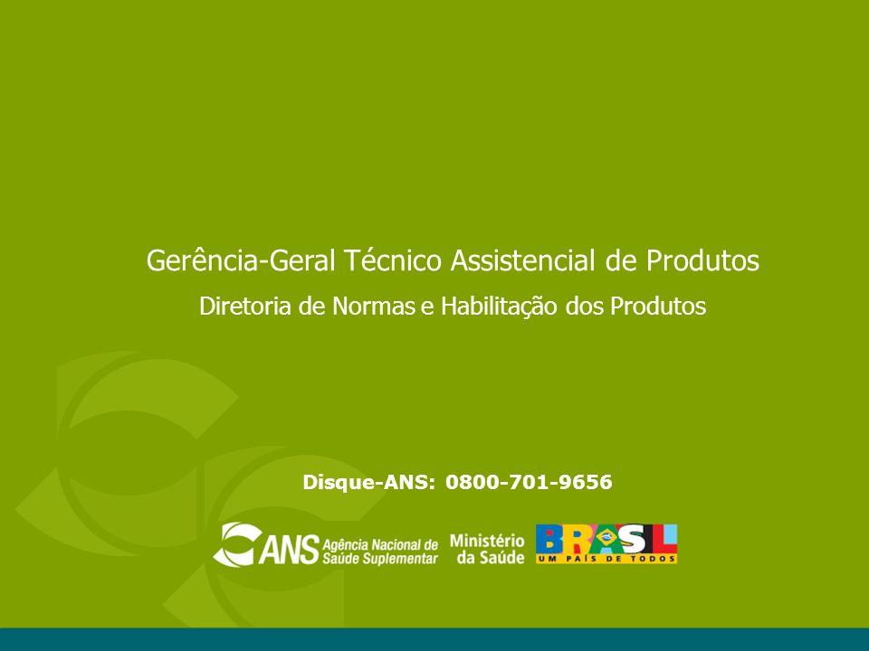 Disque-ANS: 0800-701-9656 Gerência-Geral Técnico Assistencial de Produtos Diretoria de Normas e Habilitação dos Produtos