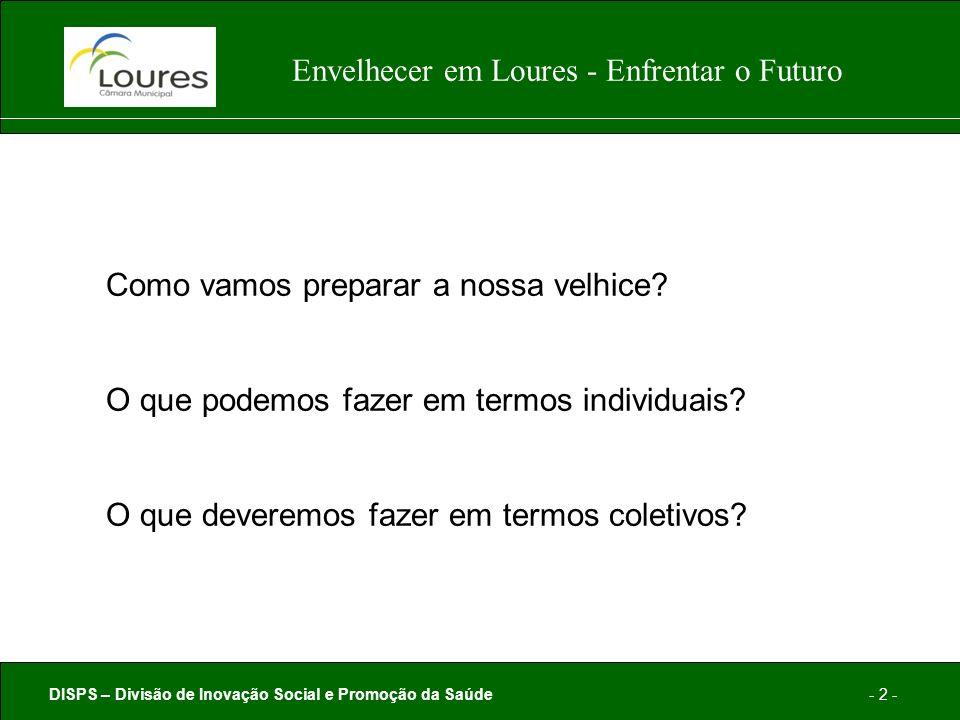 DISPS – Divisão de Inovação Social e Promoção da Saúde- 2 - Envelhecer em Loures - Enfrentar o Futuro Como vamos preparar a nossa velhice.