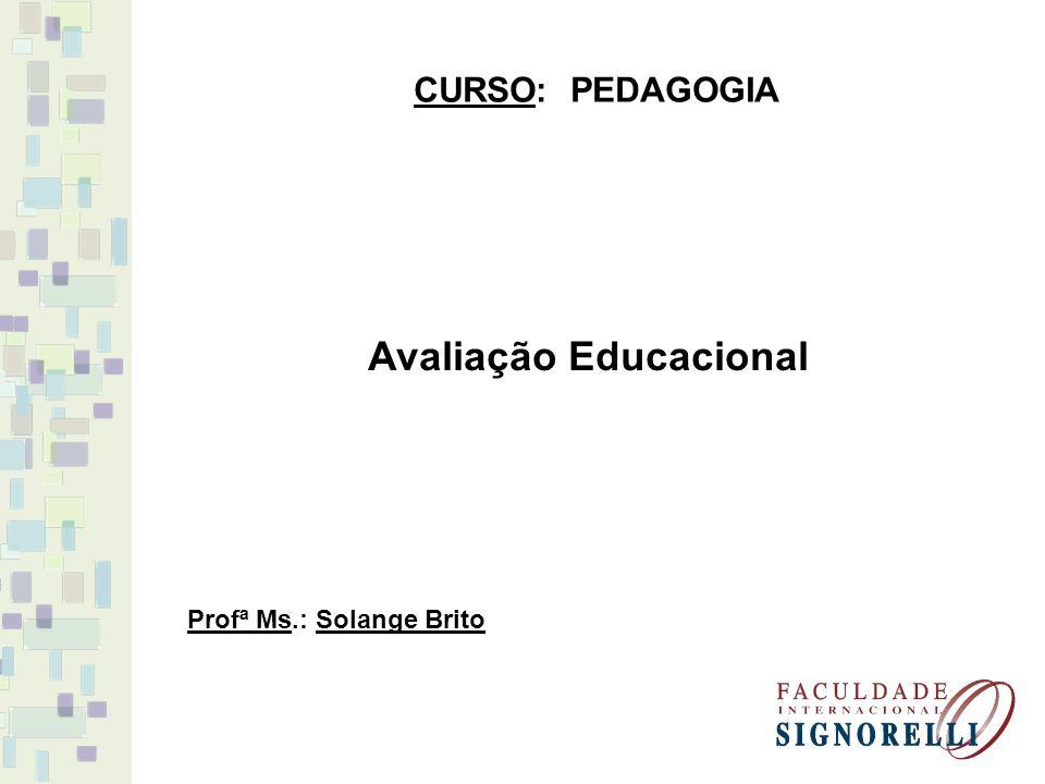 Avaliação Educacional CURSO: PEDAGOGIA Profª Ms.: Solange Brito