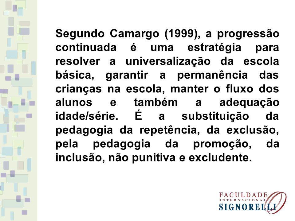 Segundo Camargo (1999), a progressão continuada é uma estratégia para resolver a universalização da escola básica, garantir a permanência das crianças
