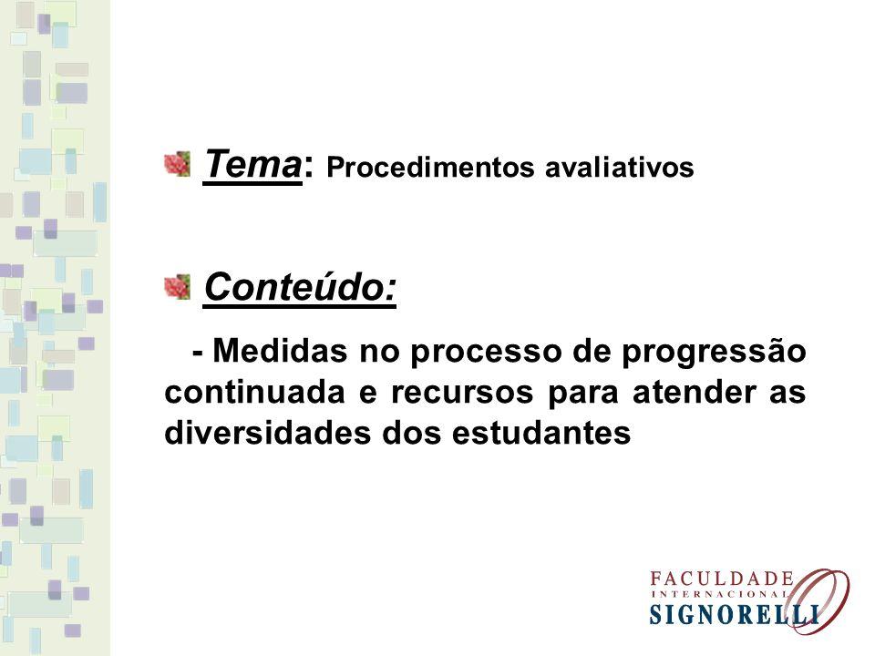Tema: Procedimentos avaliativos Conteúdo: - Medidas no processo de progressão continuada e recursos para atender as diversidades dos estudantes