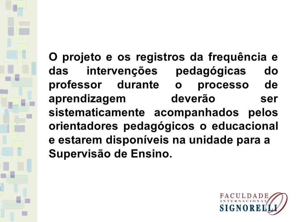 O projeto e os registros da frequência e das intervenções pedagógicas do professor durante o processo de aprendizagem deverão ser sistematicamente aco