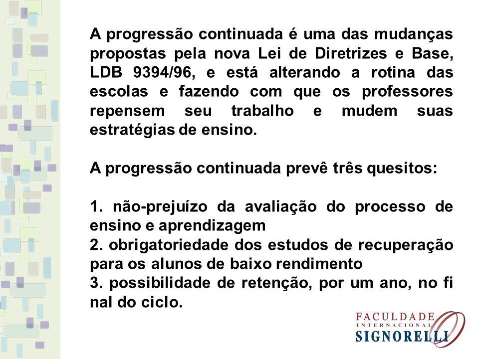 A progressão continuada é uma das mudanças propostas pela nova Lei de Diretrizes e Base, LDB 9394/96, e está alterando a rotina das escolas e fazendo