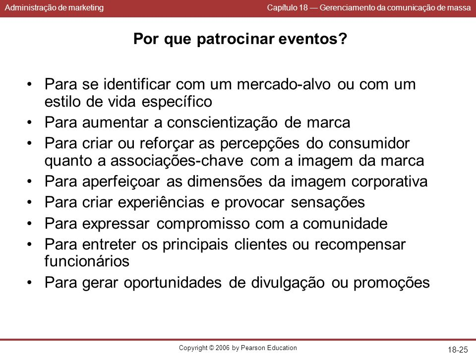 Administração de marketingCapítulo 18 Gerenciamento da comunicação de massa Copyright © 2006 by Pearson Education 18-25 Por que patrocinar eventos? Pa