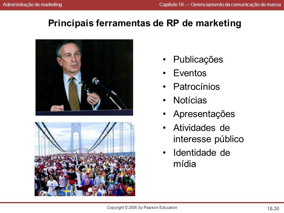 Administração de marketingCapítulo 18 Gerenciamento da comunicação de massa Copyright © 2006 by Pearson Education 18-30 Principais ferramentas de RP d