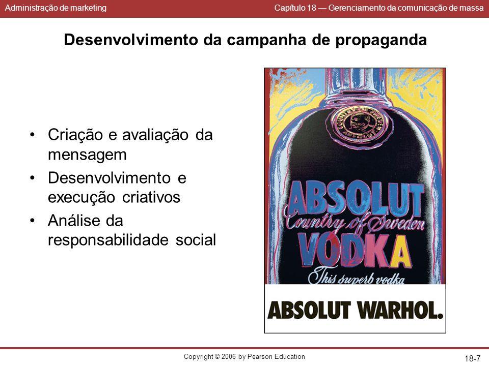 Administração de marketingCapítulo 18 Gerenciamento da comunicação de massa Copyright © 2006 by Pearson Education 18-7 Desenvolvimento da campanha de