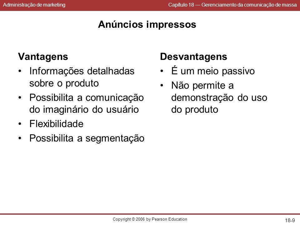 Administração de marketingCapítulo 18 Gerenciamento da comunicação de massa Copyright © 2006 by Pearson Education 18-9 Anúncios impressos Vantagens In