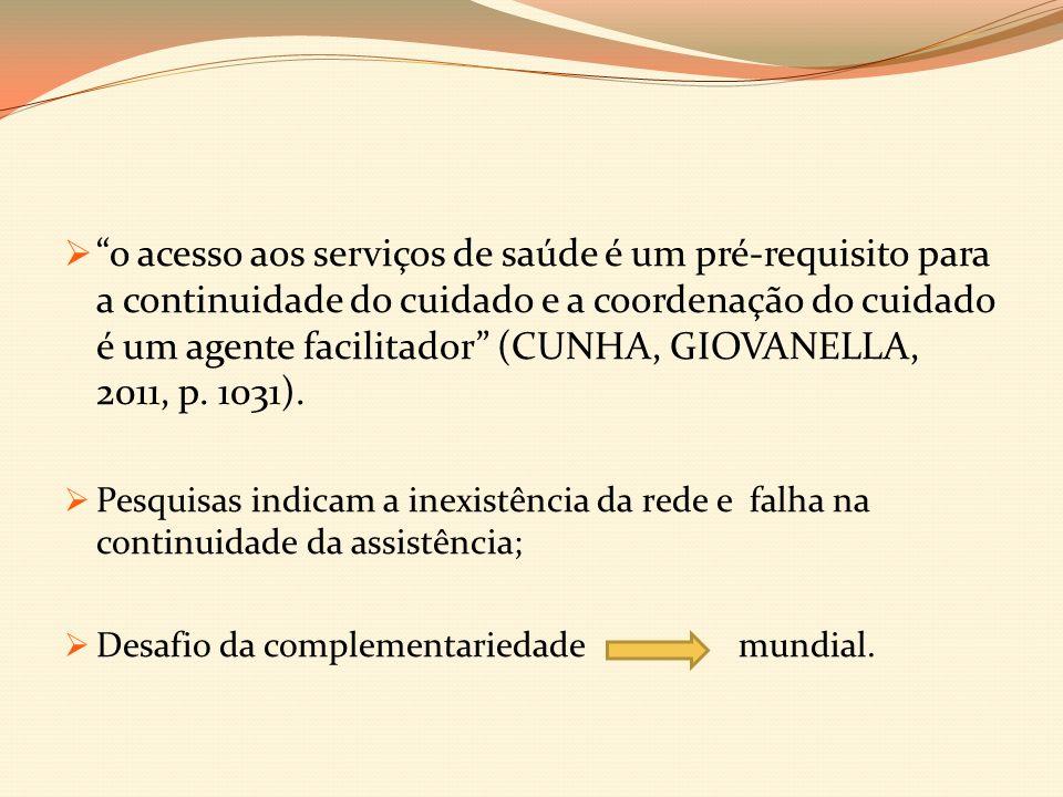 o acesso aos serviços de saúde é um pré-requisito para a continuidade do cuidado e a coordenação do cuidado é um agente facilitador (CUNHA, GIOVANELLA, 2011, p.