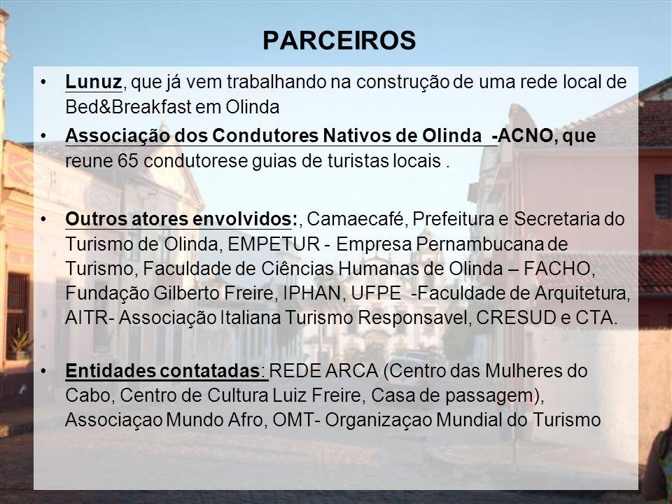 PARCEIROS Lunuz, que já vem trabalhando na construção de uma rede local de Bed&Breakfast em Olinda Associação dos Condutores Nativos de Olinda -ACNO, que reune 65 condutorese guias de turistas locais.