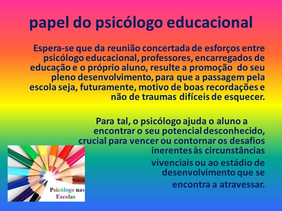 serviço de psicologia e orientação Deste modo, o psicólogo intervém em diferentes dimensões do desenvolvimento psicológico e pedagógico do aluno, assim como, na construção da sua identidade pessoal.