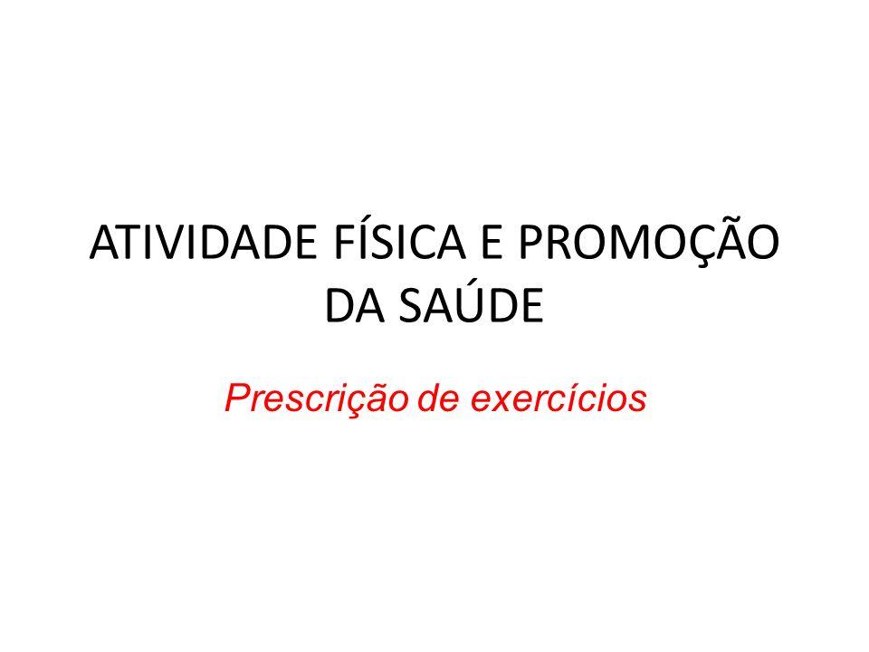ATIVIDADE FÍSICA E PROMOÇÃO DA SAÚDE Prescrição de exercícios