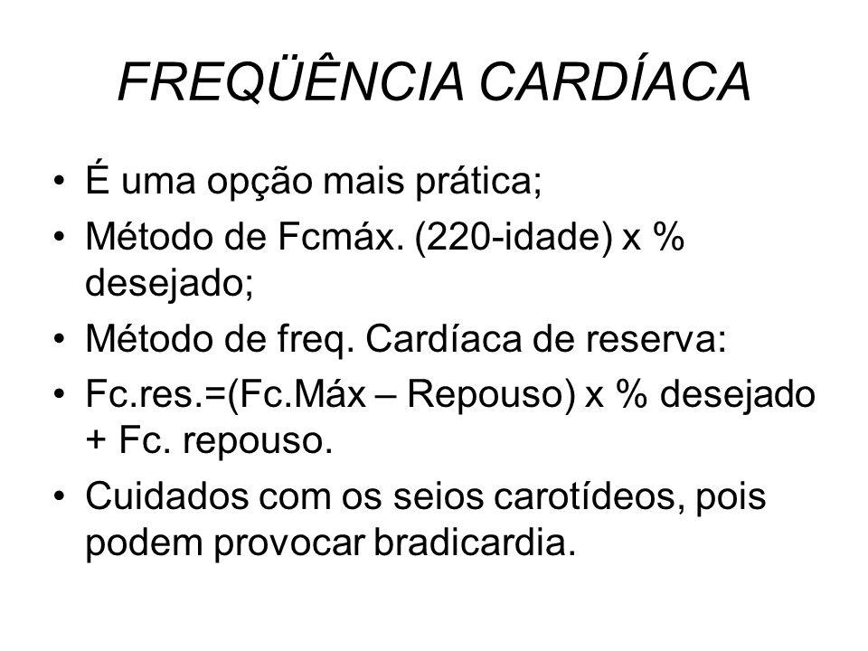 FREQÜÊNCIA CARDÍACA É uma opção mais prática; Método de Fcmáx. (220-idade) x % desejado; Método de freq. Cardíaca de reserva: Fc.res.=(Fc.Máx – Repous
