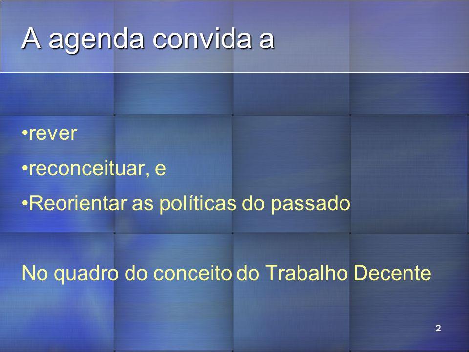 2 A agenda convida a rever reconceituar, e Reorientar as políticas do passado No quadro do conceito do Trabalho Decente