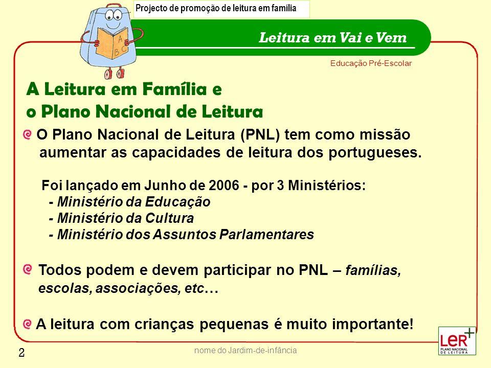 nome do Jardim-de-infância A Leitura em Família e o Plano Nacional de Leitura O Plano Nacional de Leitura (PNL) tem como missão aumentar as capacidade