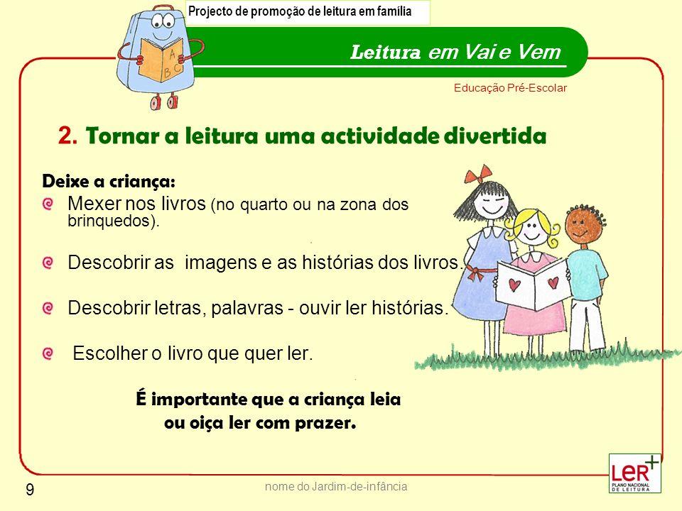 9 nome do Jardim-de-infância Deixe a criança: Mexer nos livros (no quarto ou na zona dos brinquedos). Descobrir as imagens e as histórias dos livros.