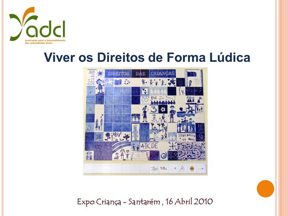 Expo Criança - Santarém, 16 Abril 2010 Viver os Direitos de Forma Lúdica