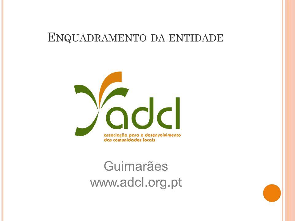 E NQUADRAMENTO DA ENTIDADE Guimarães www.adcl.org.pt