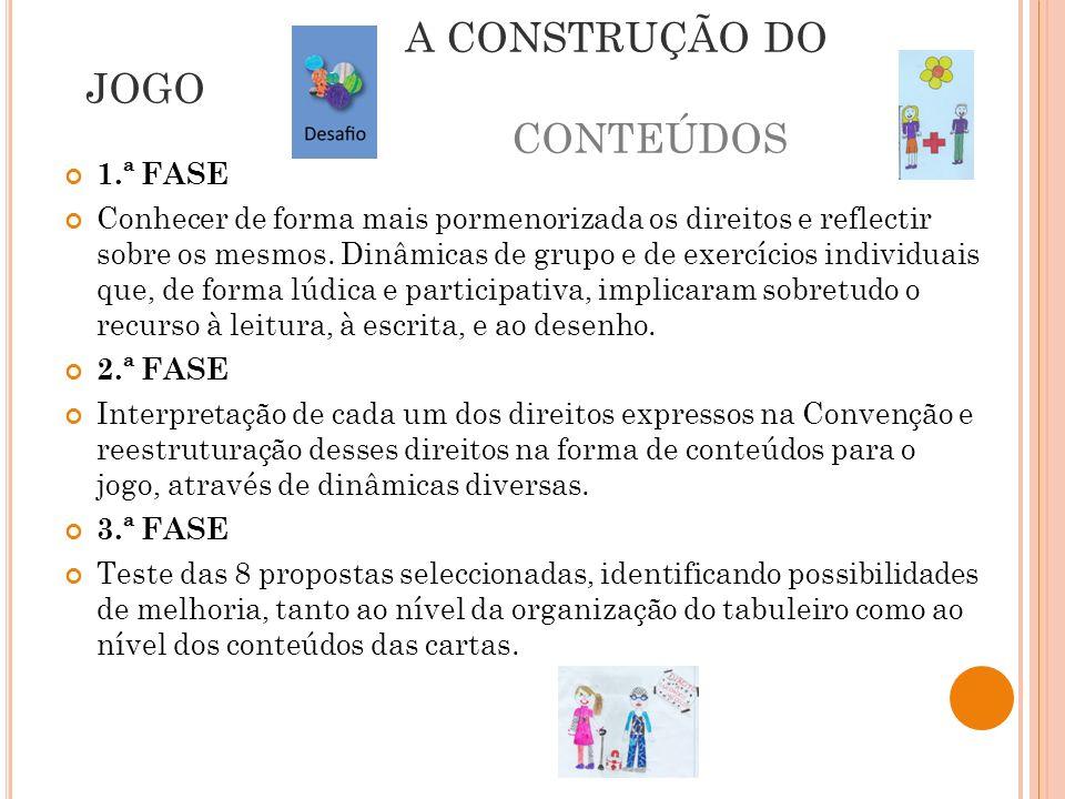 1.ª FASE Conhecer de forma mais pormenorizada os direitos e reflectir sobre os mesmos. Dinâmicas de grupo e de exercícios individuais que, de forma lú