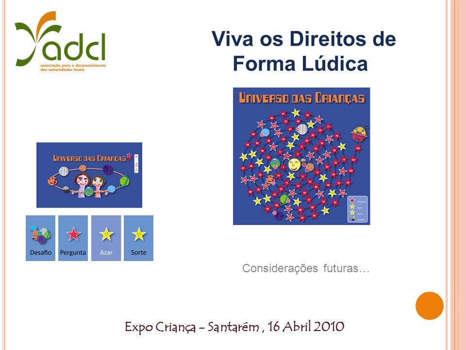 Expo Criança - Santarém, 16 Abril 2010 Viva os Direitos de Forma Lúdica Considerações futuras…