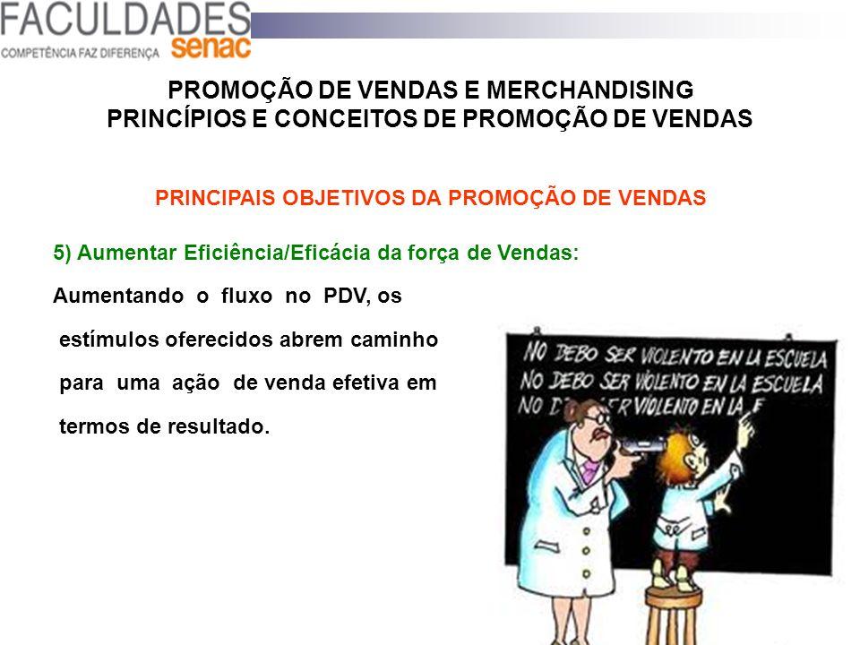PROMOÇÃO DE VENDAS E MERCHANDISING PRINCÍPIOS E CONCEITOS DE PROMOÇÃO DE VENDAS PRINCIPAIS OBJETIVOS DA PROMOÇÃO DE VENDAS 5) Aumentar Eficiência/Efic